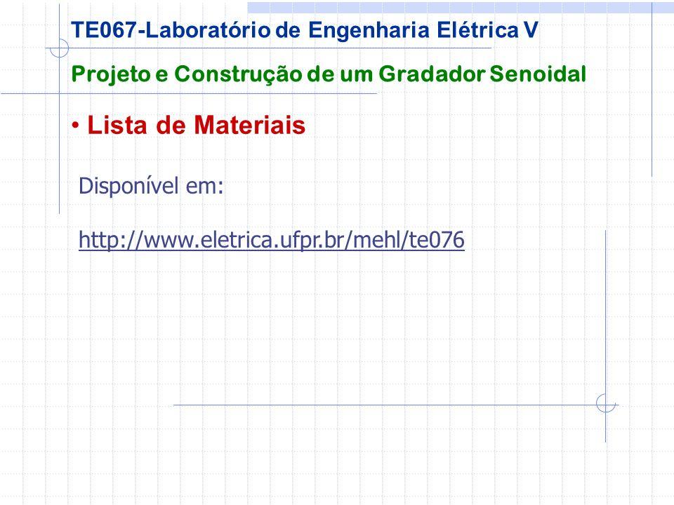 Lista de Materiais Projeto e Construção de um Gradador Senoidal TE067-Laboratório de Engenharia Elétrica V Disponível em: http://www.eletrica.ufpr.br/