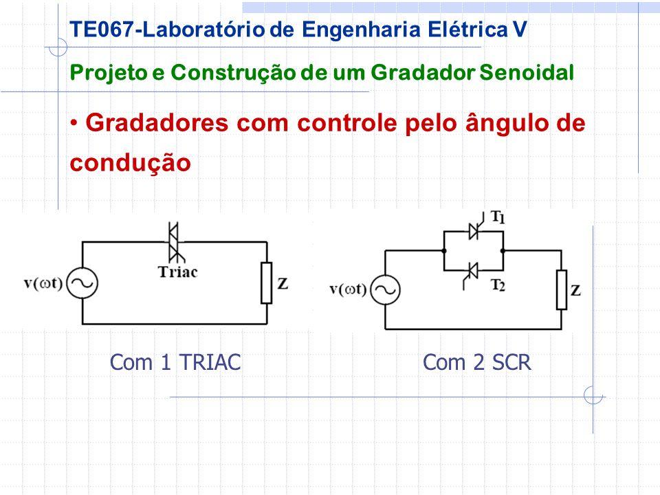 Gradadores com controle pelo ângulo de condução Projeto e Construção de um Gradador Senoidal TE067-Laboratório de Engenharia Elétrica V Com 1 TRIACCom