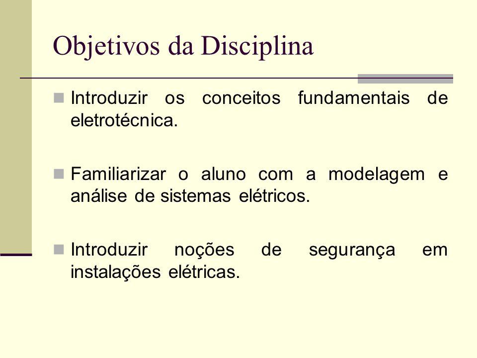 Objetivos da Disciplina Introduzir os conceitos fundamentais de eletrotécnica. Familiarizar o aluno com a modelagem e análise de sistemas elétricos. I