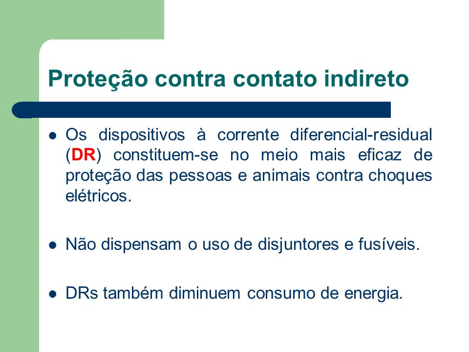 Dispositivo DR Princípio de funcionamento Atuam quando há uma corrente residual (de fuga) circulando na instalação.
