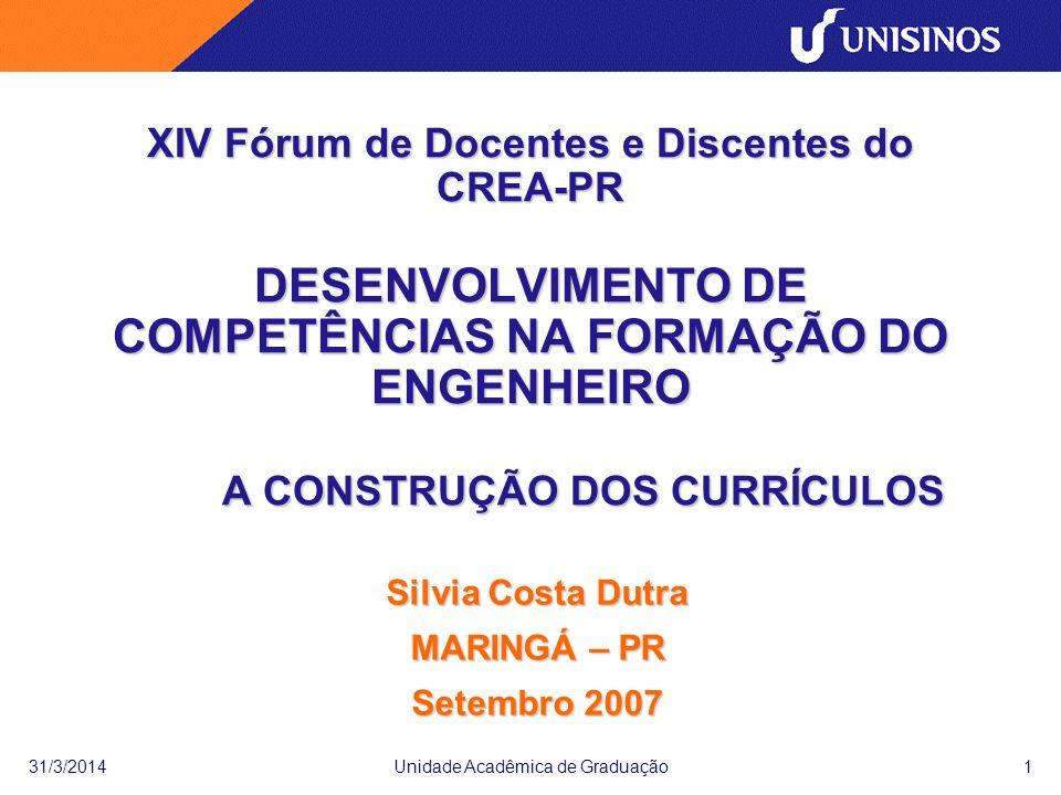 31/3/2014Unidade Acadêmica de Graduação1 XIV Fórum de Docentes e Discentes do CREA-PR DESENVOLVIMENTO DE COMPETÊNCIAS NA FORMAÇÃO DO ENGENHEIRO A CONS