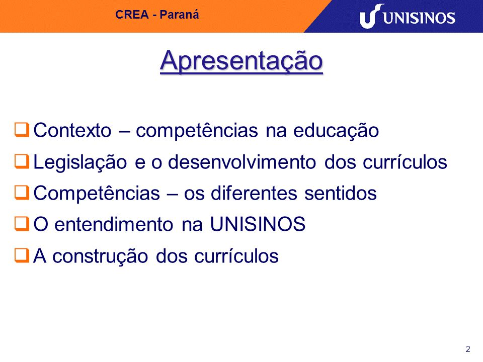 2 CREA - Paraná Apresentação Contexto – competências na educação Legislação e o desenvolvimento dos currículos Competências – os diferentes sentidos O