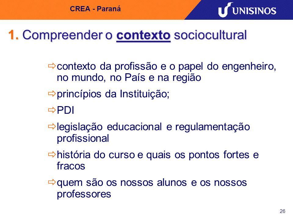 26 CREA - Paraná 1. Compreender o contexto sociocultural contexto da profissão e o papel do engenheiro, no mundo, no País e na região princípios da In
