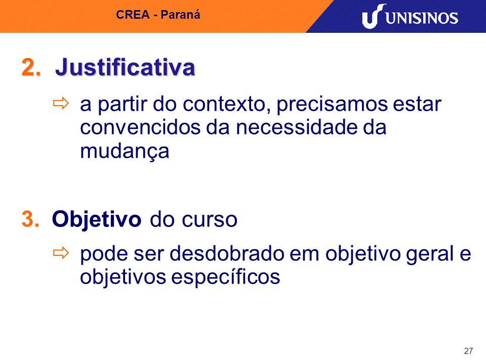 27 CREA - Paraná 2. Justificativa a partir do contexto, precisamos estar convencidos da necessidade da mudança Objetivo do curso pode ser desdobrado e