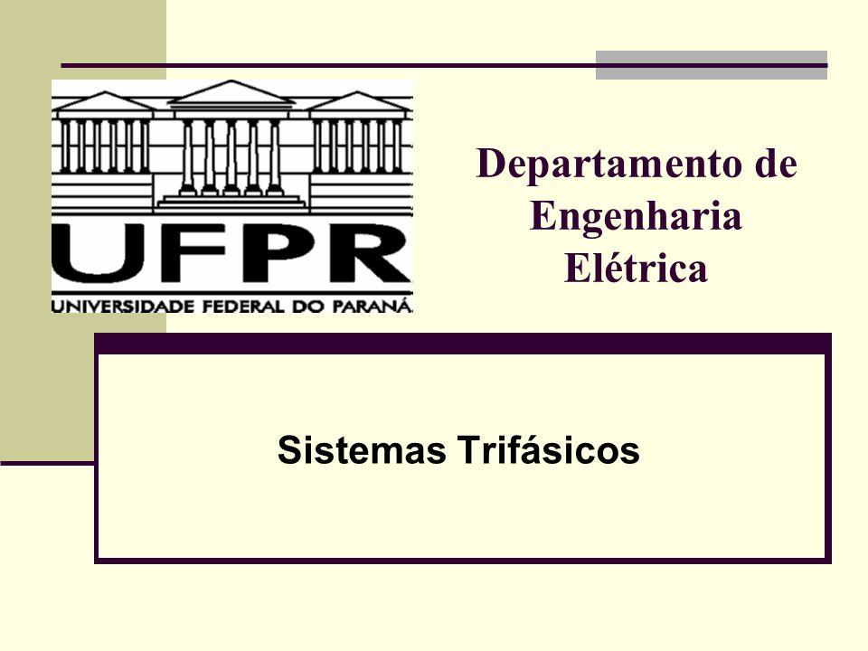Departamento de Engenharia Elétrica Sistemas Trifásicos