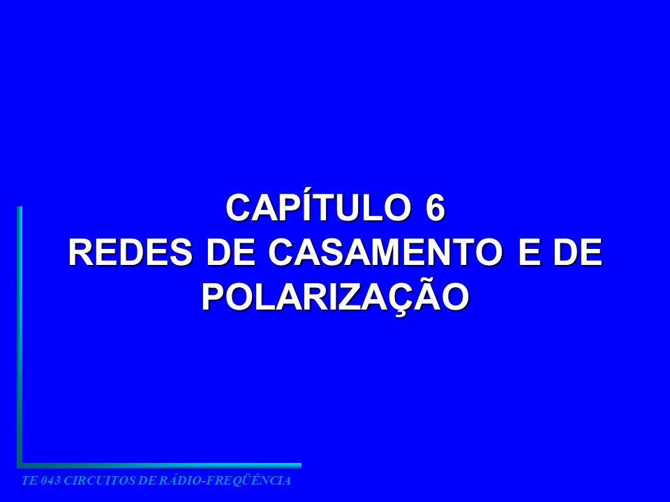 TE 043 CIRCUITOS DE RÁDIO-FREQÜÊNCIA CAPÍTULO 6 REDES DE CASAMENTO E DE POLARIZAÇÃO