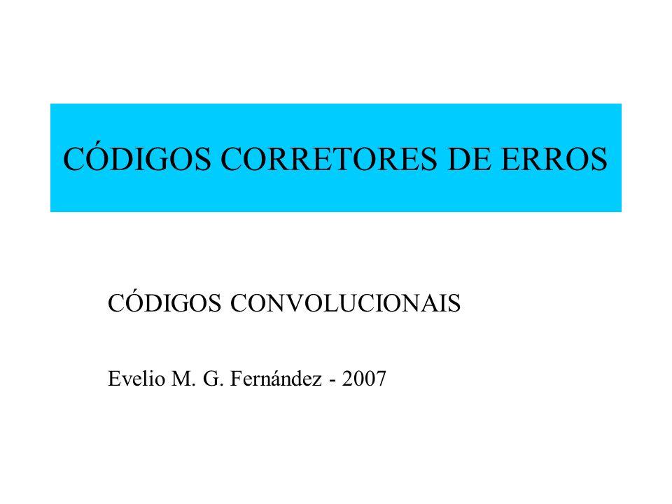 CÓDIGOS CORRETORES DE ERROS CÓDIGOS CONVOLUCIONAIS Evelio M. G. Fernández - 2007