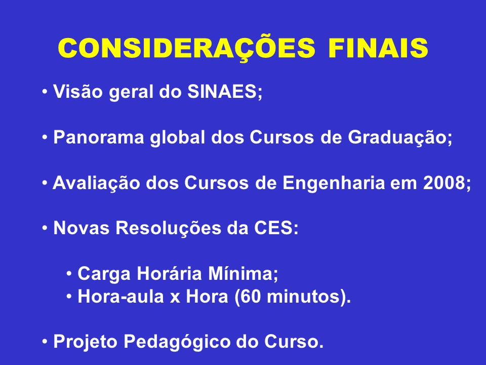 CONSIDERAÇÕES FINAIS Visão geral do SINAES; Panorama global dos Cursos de Graduação; Avaliação dos Cursos de Engenharia em 2008; Novas Resoluções da C