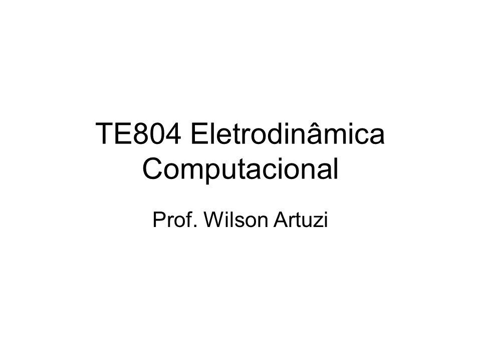 TE804 Eletrodinâmica Computacional Prof. Wilson Artuzi