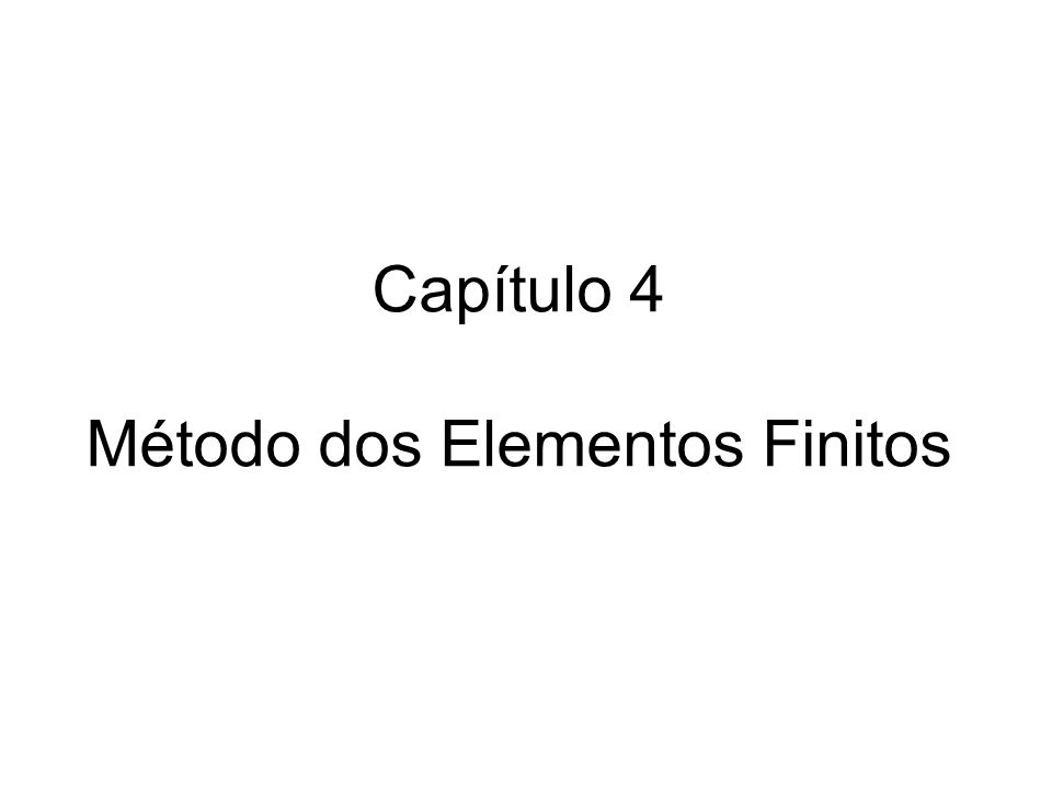 Capítulo 4 Método dos Elementos Finitos
