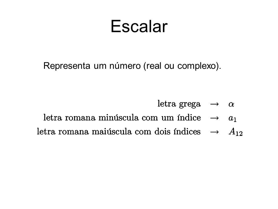 Escalar Representa um número (real ou complexo).