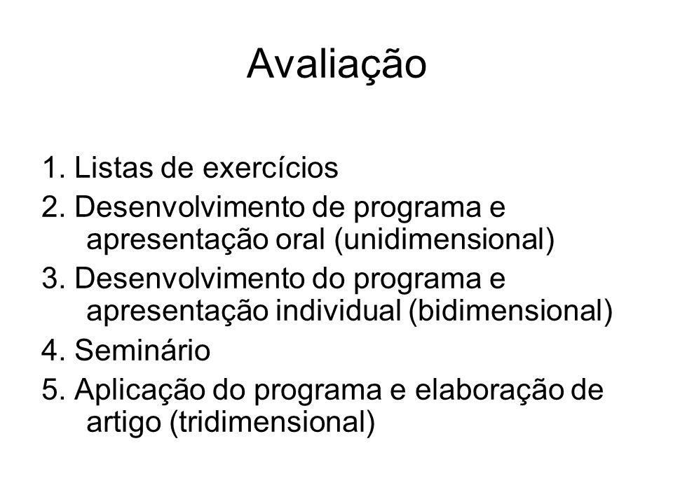 Avaliação 1. Listas de exercícios 2. Desenvolvimento de programa e apresentação oral (unidimensional) 3. Desenvolvimento do programa e apresentação in