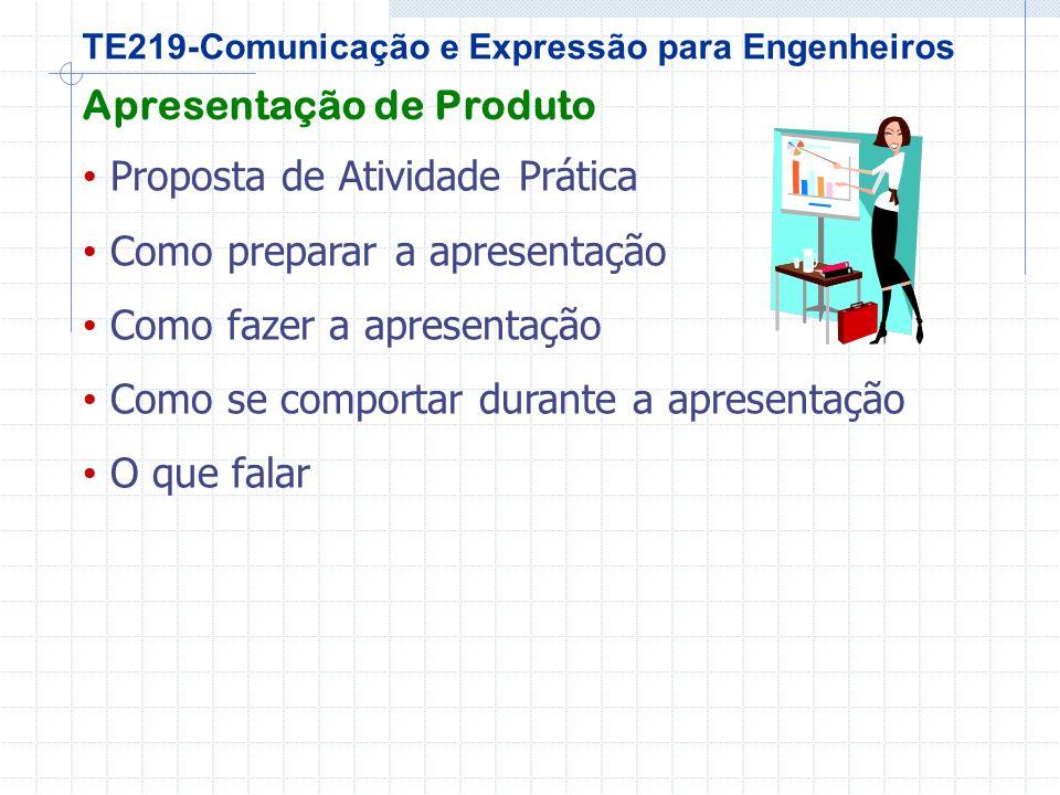 TE219-Comunicação e Expressão para Engenheiros Proposta de Atividade Prática Como preparar a apresentação Como fazer a apresentação Como se comportar durante a apresentação O que falar Apresentação de Produto