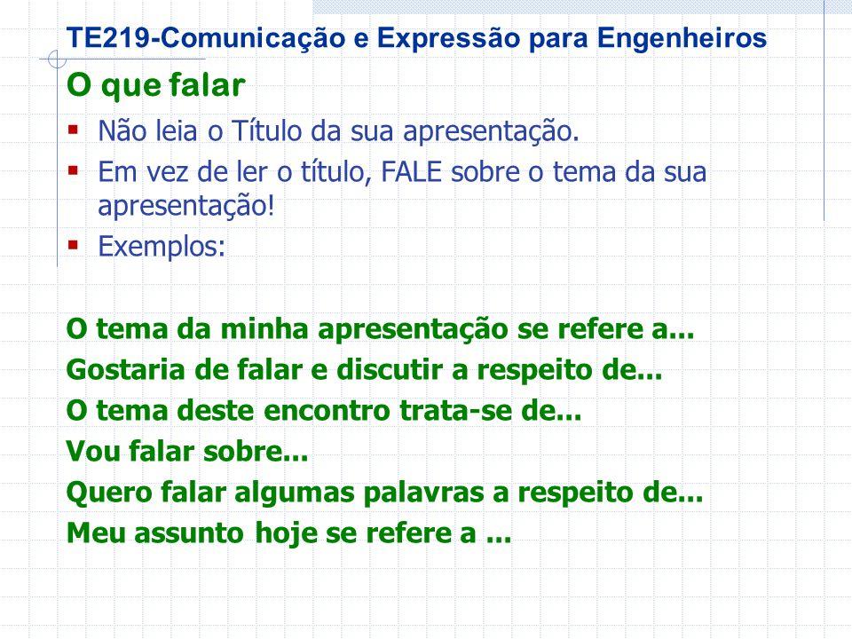 TE219-Comunicação e Expressão para Engenheiros O que falar Não leia o Título da sua apresentação.