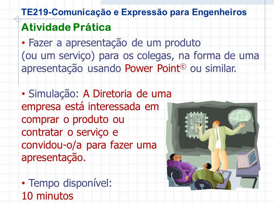 TE219-Comunicação e Expressão para Engenheiros Fazer a apresentação de um produto (ou um serviço) para os colegas, na forma de uma apresentação usando Power Point © ou similar.