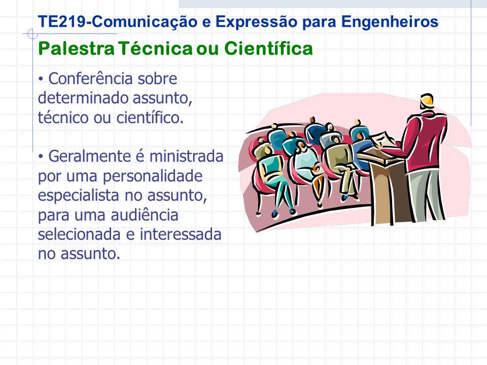 TE219-Comunicação e Expressão para Engenheiros Palestra Técnica ou Científica Conferência sobre determinado assunto, técnico ou científico.