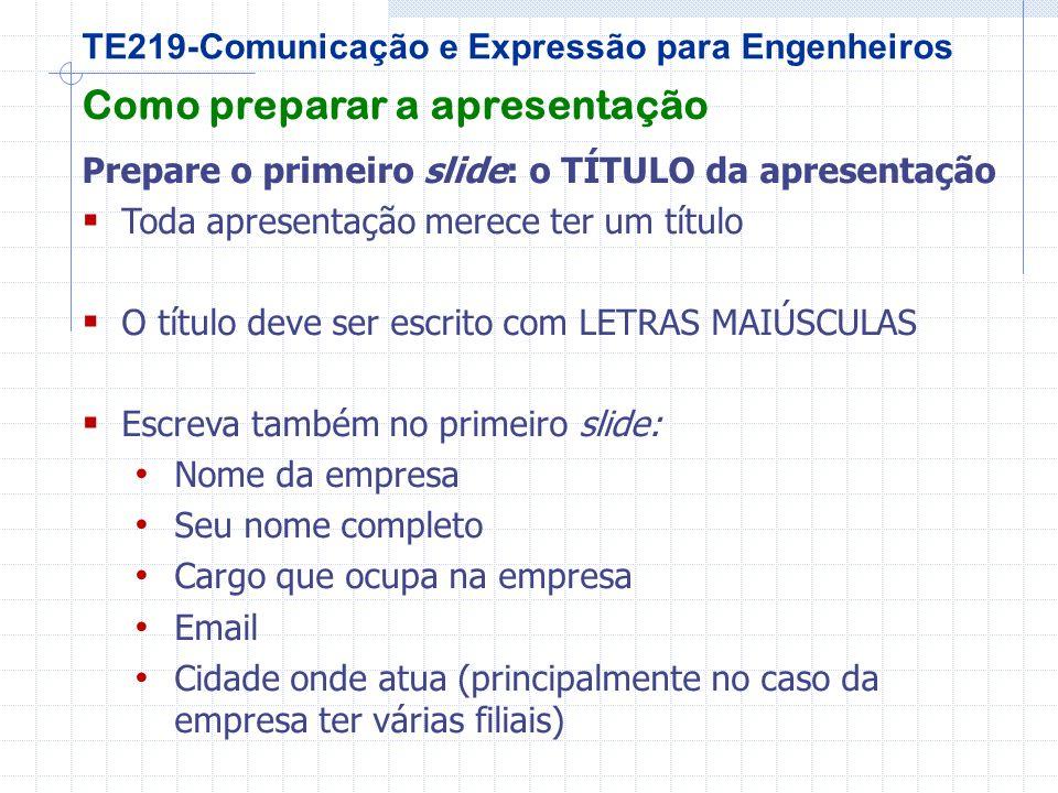 TE219-Comunicação e Expressão para Engenheiros O que falar Apresente o ROTEIRO da sua apresentação.