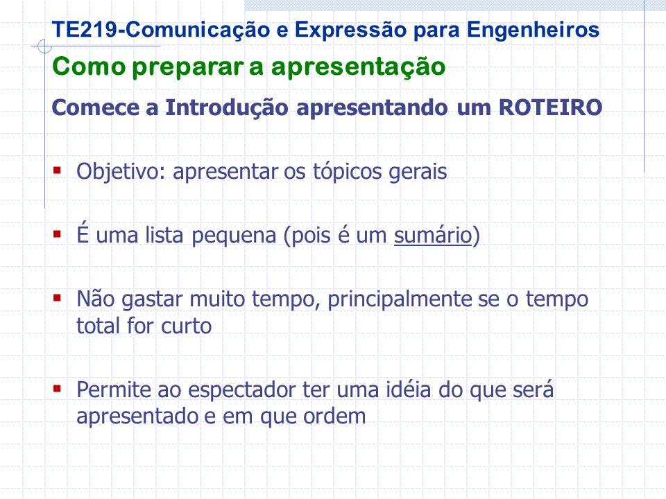 TE219-Comunicação e Expressão para Engenheiros O que falar Prepare um ou dois slides de Encerramento: RESUMO + CONCLUSÕES Bem, (Portanto,) com isso já estou chegando ao final do meu tema.