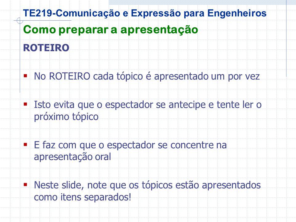 TE219-Comunicação e Expressão para Engenheiros Antes da apresentação Prepare os slides Repense os slides (conteúdos e ordem) Nem os melhores atores sobem num palco sem ENSAIAR.