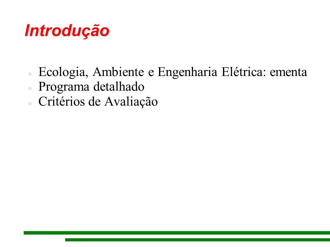 Introdução Ecologia, Ambiente e Engenharia Elétrica: ementa Programa detalhado Critérios de Avaliação