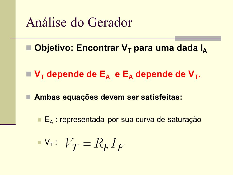 Análise do Gerador Objetivo: Encontrar V T para uma dada I A V T depende de E A e E A depende de V T. Ambas equações devem ser satisfeitas: E A : repr