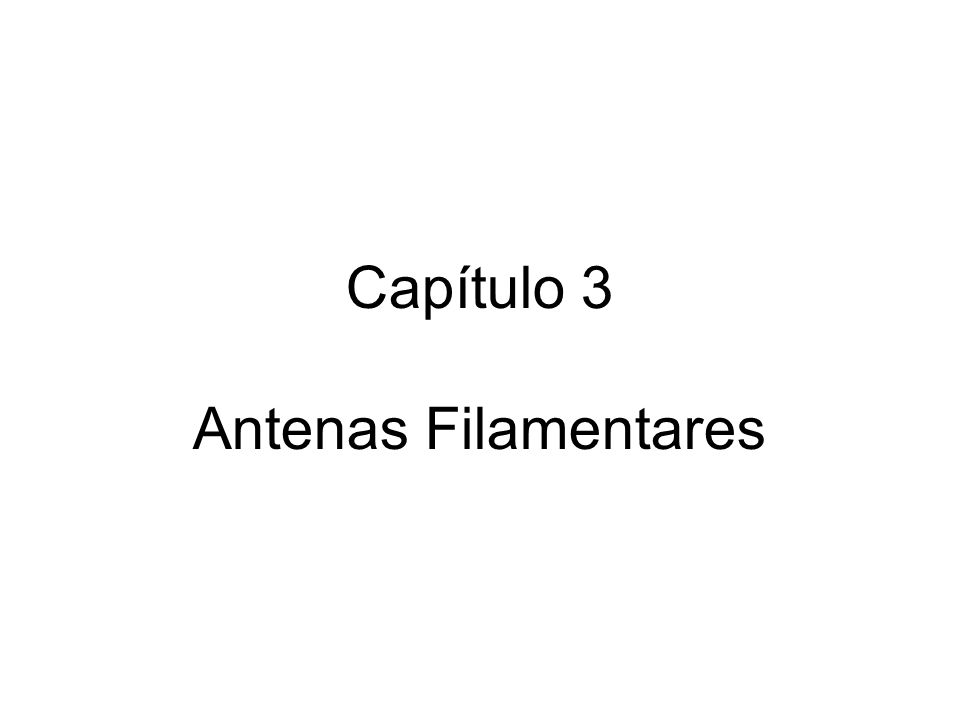 Geometria Condutores filamentares diâmetro << comprimento Hastes (dipolos) Quadros (anéis, quadros, rombos) Combinações de hastes e quadros Hélices