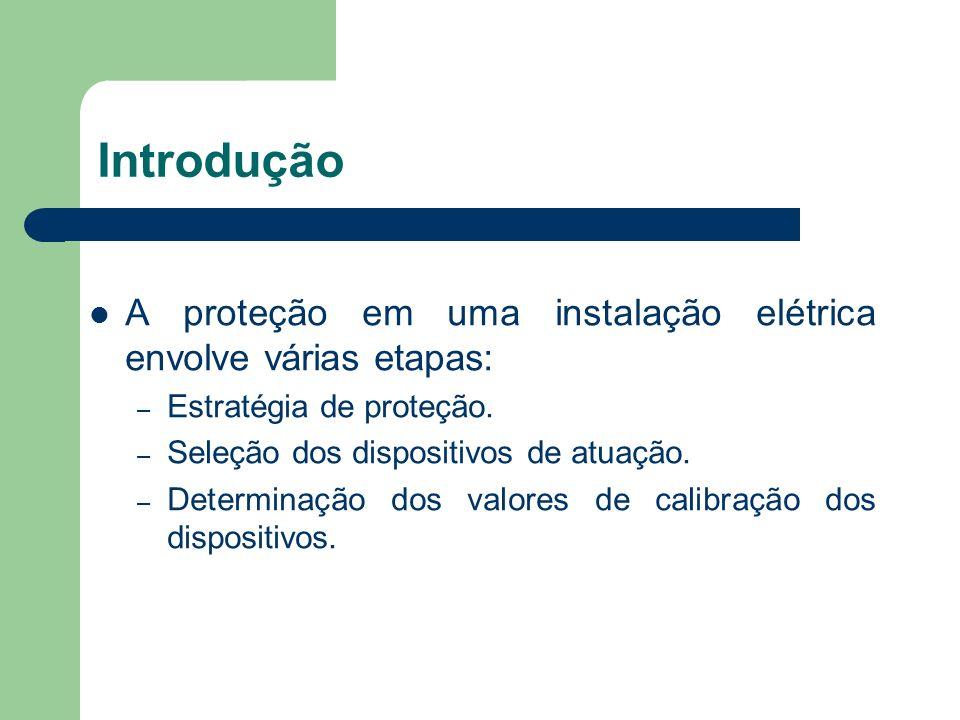 Introdução A proteção em uma instalação elétrica envolve várias etapas: – Estratégia de proteção. – Seleção dos dispositivos de atuação. – Determinaçã