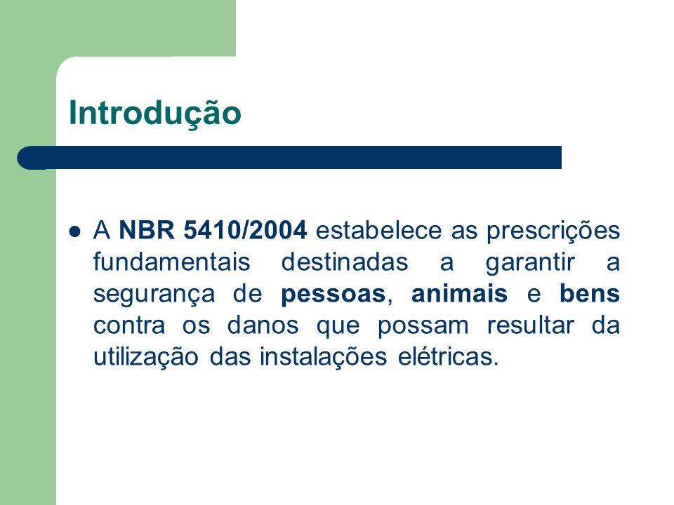 Introdução A NBR 5410/2004 estabelece as prescrições fundamentais destinadas a garantir a segurança de pessoas, animais e bens contra os danos que pos