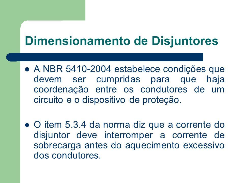Dimensionamento de Disjuntores A NBR 5410-2004 estabelece condições que devem ser cumpridas para que haja coordenação entre os condutores de um circui