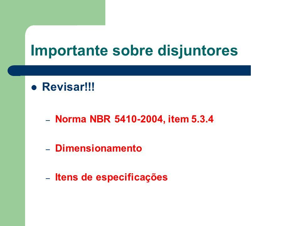 Importante sobre disjuntores Revisar!!! – Norma NBR 5410-2004, item 5.3.4 – Dimensionamento – Itens de especificações