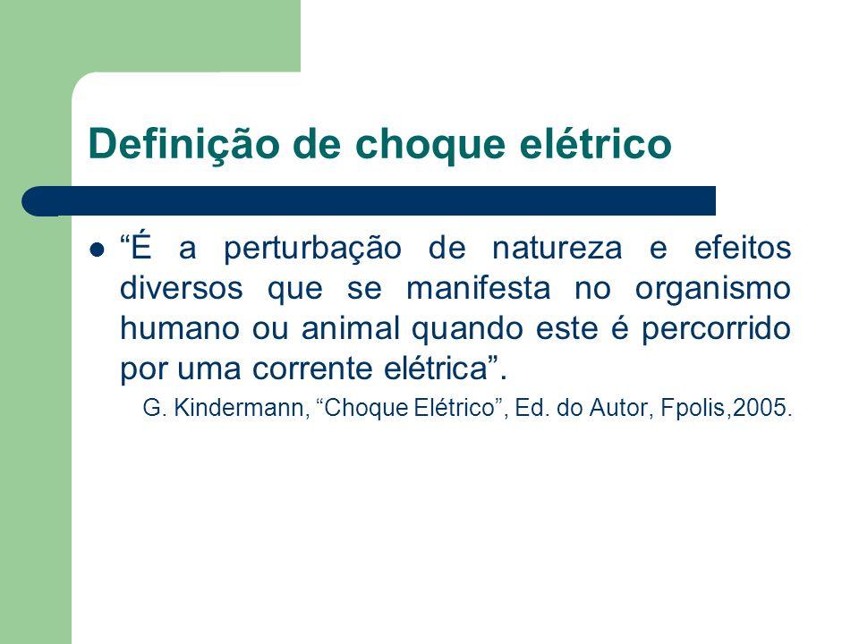 Definição de choque elétrico É a perturbação de natureza e efeitos diversos que se manifesta no organismo humano ou animal quando este é percorrido po