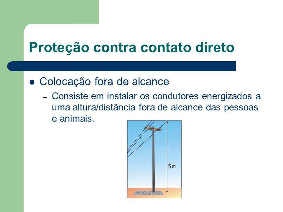 Colocação fora de alcance – Consiste em instalar os condutores energizados a uma altura/distância fora de alcance das pessoas e animais. Proteção cont