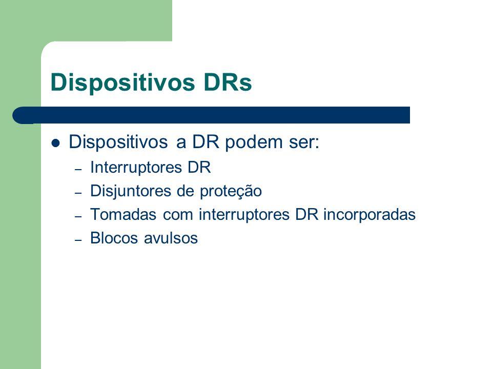 Dispositivos a DR podem ser: – Interruptores DR – Disjuntores de proteção – Tomadas com interruptores DR incorporadas – Blocos avulsos Dispositivos DR