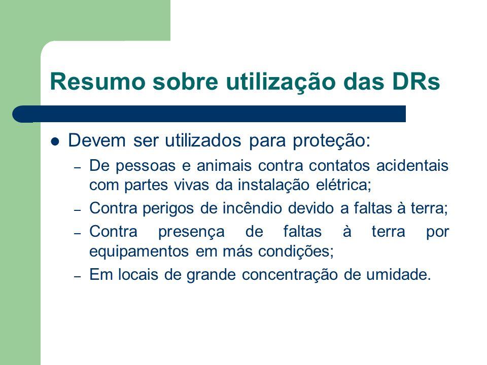 Resumo sobre utilização das DRs Devem ser utilizados para proteção: – De pessoas e animais contra contatos acidentais com partes vivas da instalação e