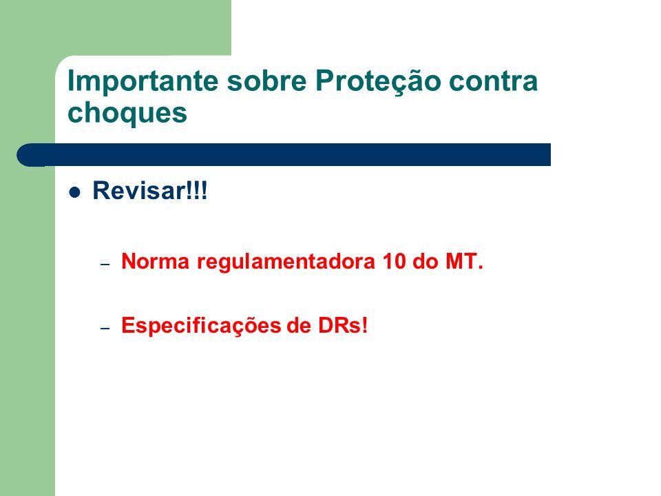 Importante sobre Proteção contra choques Revisar!!! – Norma regulamentadora 10 do MT. – Especificações de DRs!