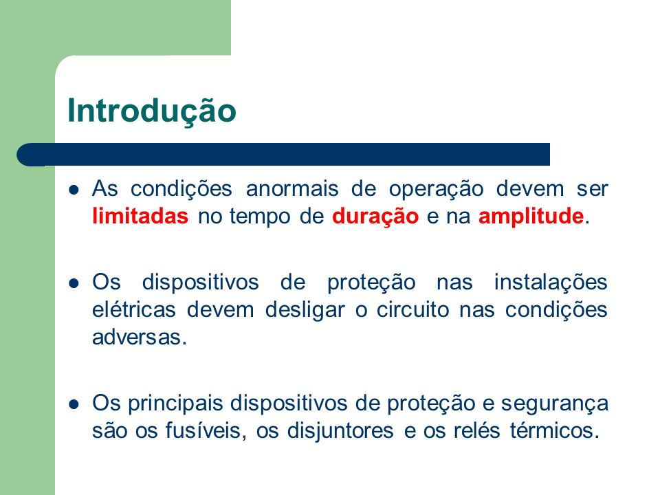 Introdução As condições anormais de operação devem ser limitadas no tempo de duração e na amplitude. Os dispositivos de proteção nas instalações elétr