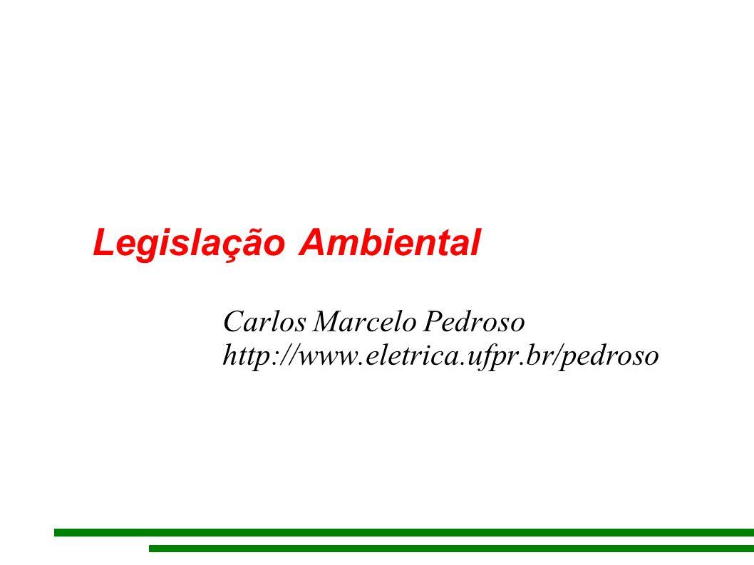 Legislação Ambiental Carlos Marcelo Pedroso http://www.eletrica.ufpr.br/pedroso