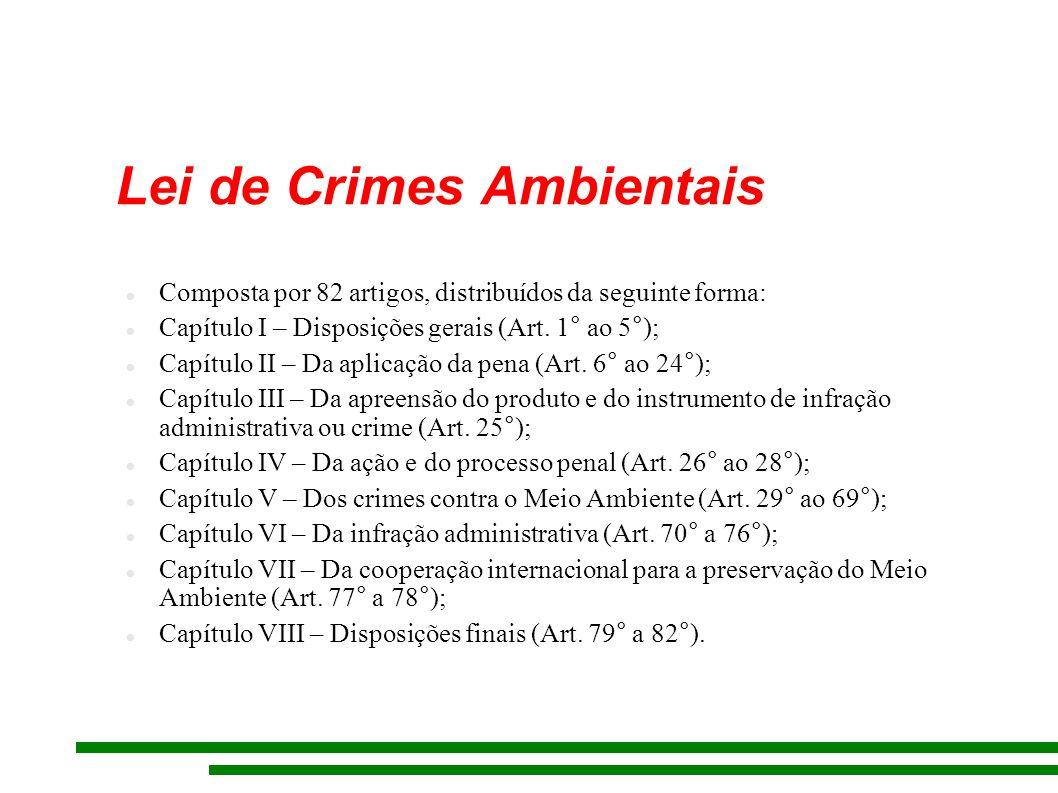 Lei de Crimes Ambientais Composta por 82 artigos, distribuídos da seguinte forma: Capítulo I – Disposições gerais (Art.