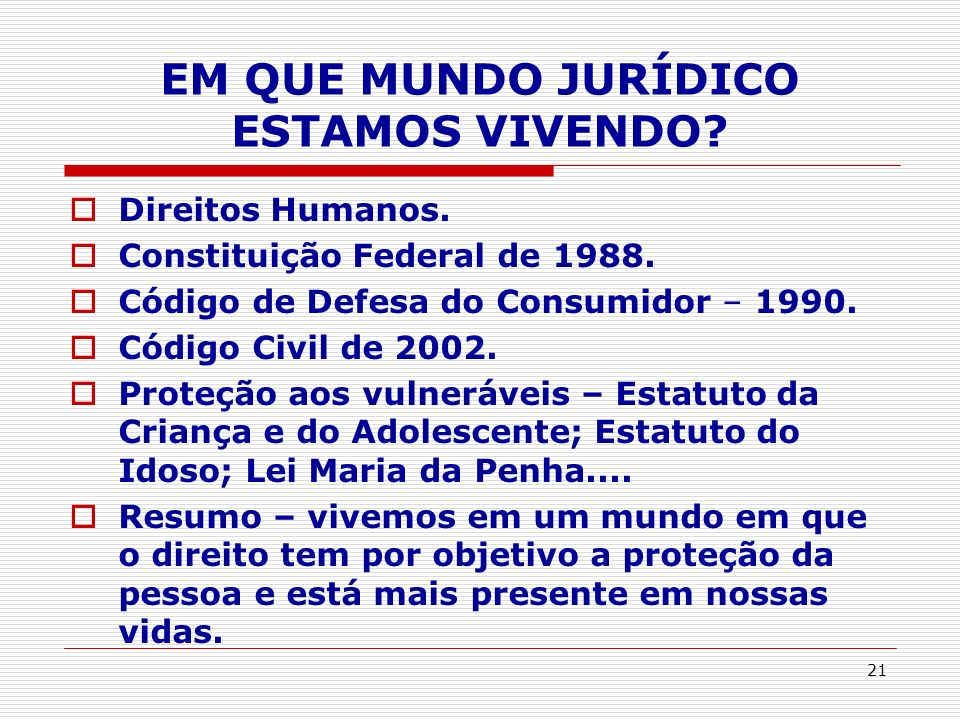 EM QUE MUNDO JURÍDICO ESTAMOS VIVENDO? Direitos Humanos. Constituição Federal de 1988. Código de Defesa do Consumidor – 1990. Código Civil de 2002. Pr