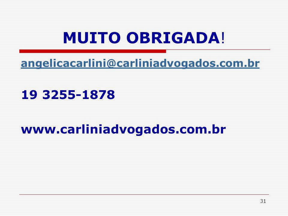 31 MUITO OBRIGADA! angelicacarlini@carliniadvogados.com.br 19 3255-1878 www.carliniadvogados.com.br