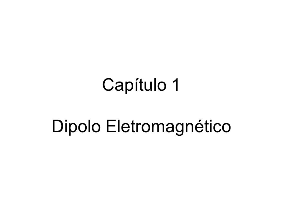 Capítulo 1 Dipolo Eletromagnético
