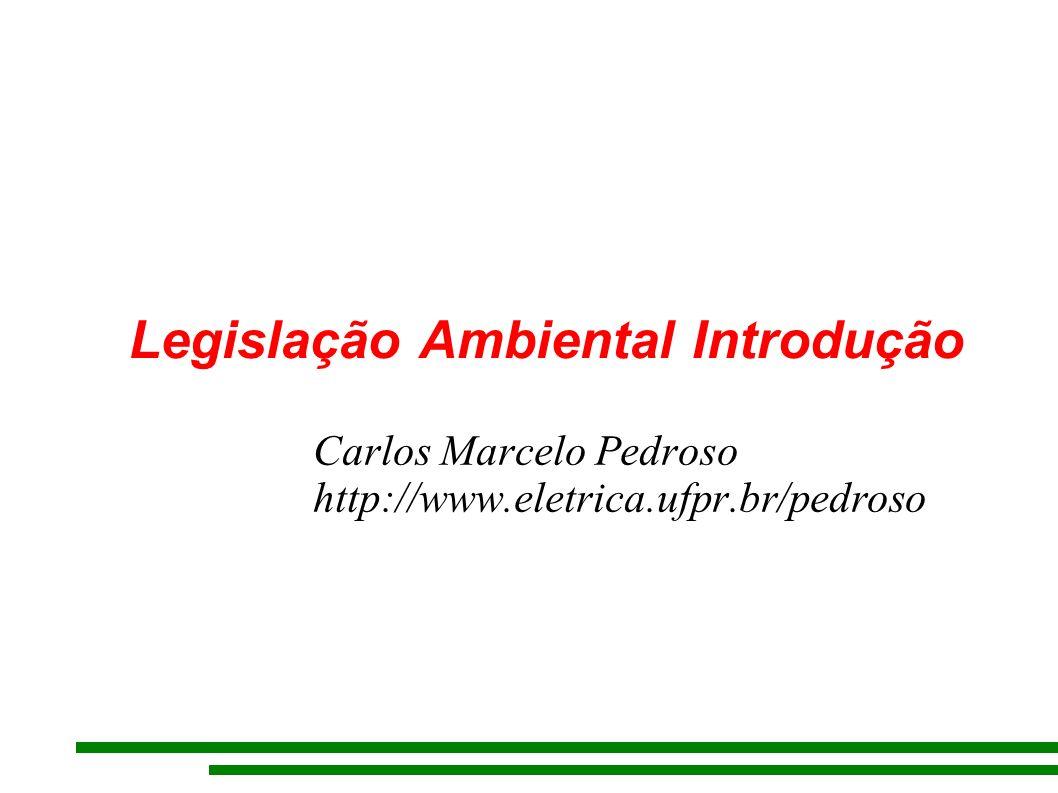 Legislação Ambiental Introdução Carlos Marcelo Pedroso http://www.eletrica.ufpr.br/pedroso