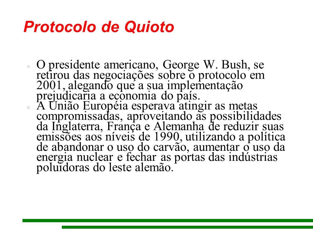 Protocolo de Quioto O presidente americano, George W. Bush, se retirou das negociações sobre o protocolo em 2001, alegando que a sua implementação pre
