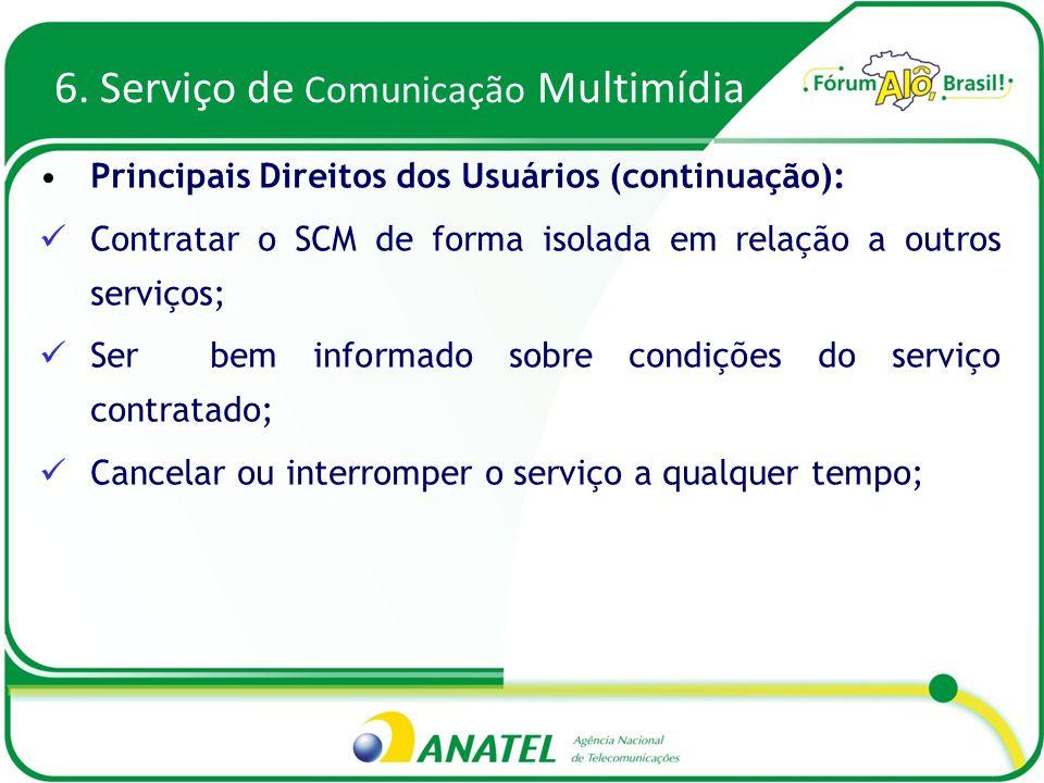 6. Serviço de Comunicação Multimídia Principais Direitos dos Usuários (continuação): Contratar o SCM de forma isolada em relação a outros serviços; Se