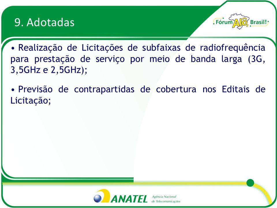 9. Adotadas Realização de Licitações de subfaixas de radiofrequência para prestação de serviço por meio de banda larga (3G, 3,5GHz e 2,5GHz); Previsão