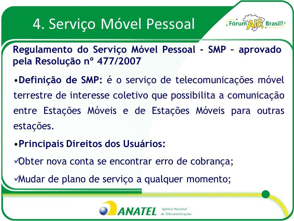4. Serviço Móvel Pessoal Definição de SMP: é o serviço de telecomunicações móvel terrestre de interesse coletivo que possibilita a comunicação entre E