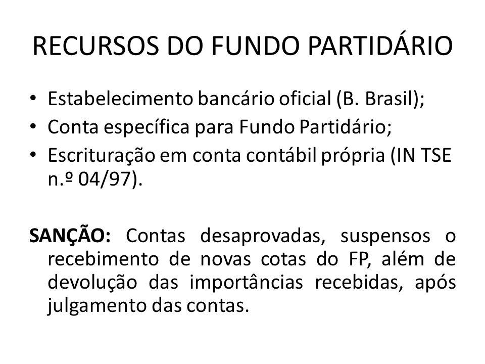 RECURSOS DO FUNDO PARTIDÁRIO Estabelecimento bancário oficial (B. Brasil); Conta específica para Fundo Partidário; Escrituração em conta contábil próp