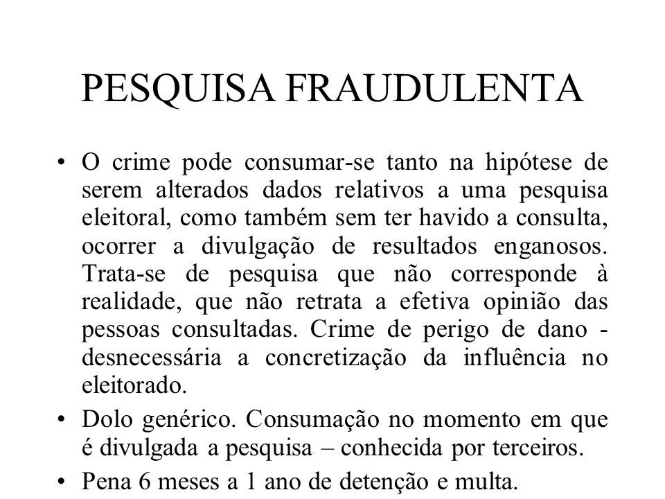 PESQUISA FRAUDULENTA O crime pode consumar-se tanto na hipótese de serem alterados dados relativos a uma pesquisa eleitoral, como também sem ter havid