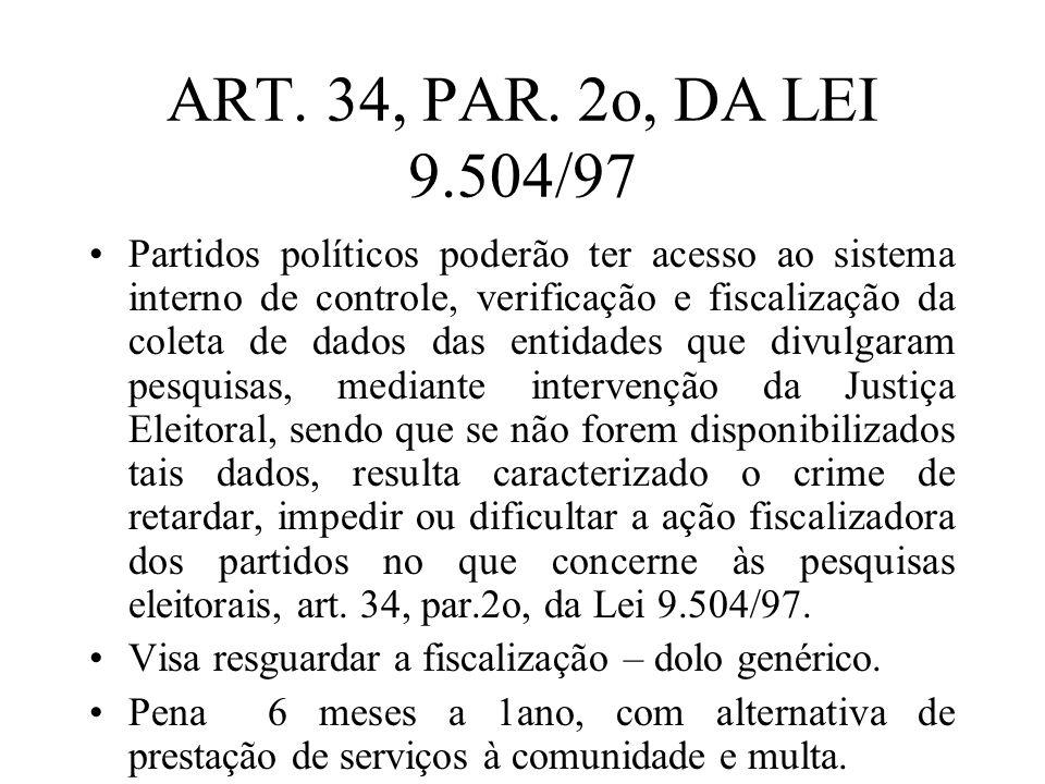ART. 34, PAR. 2o, DA LEI 9.504/97 Partidos políticos poderão ter acesso ao sistema interno de controle, verificação e fiscalização da coleta de dados