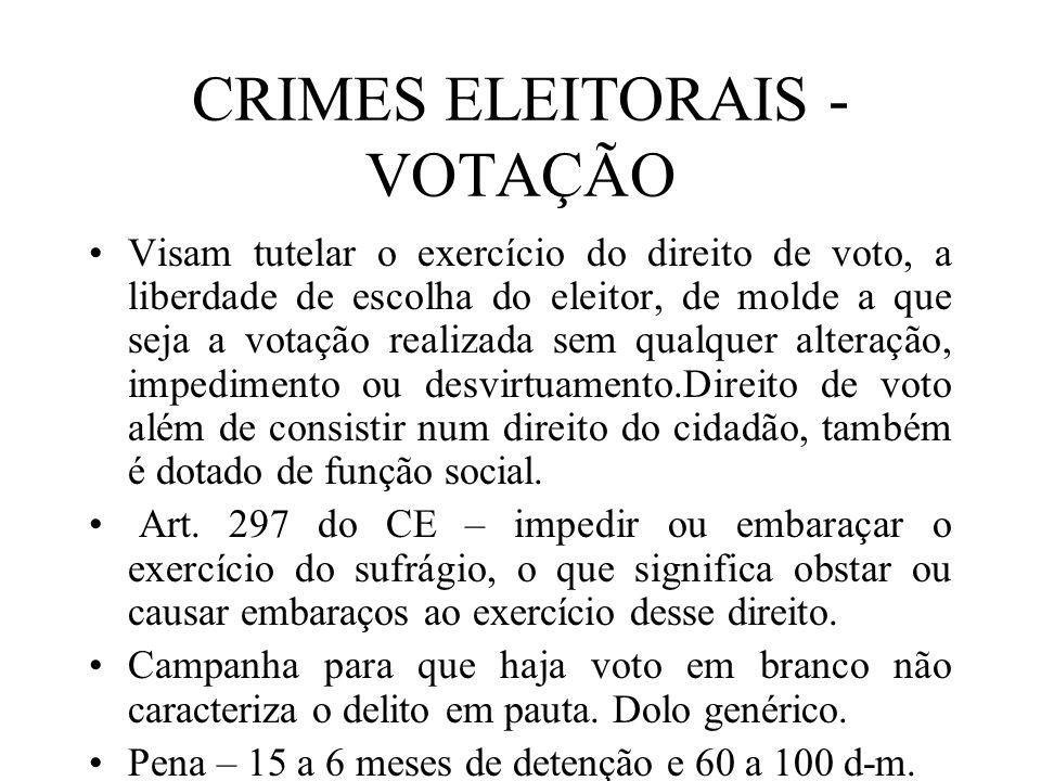 CRIMES ELEITORAIS - VOTAÇÃO Visam tutelar o exercício do direito de voto, a liberdade de escolha do eleitor, de molde a que seja a votação realizada s